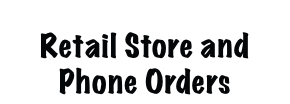 Retail Store and Phone Orders